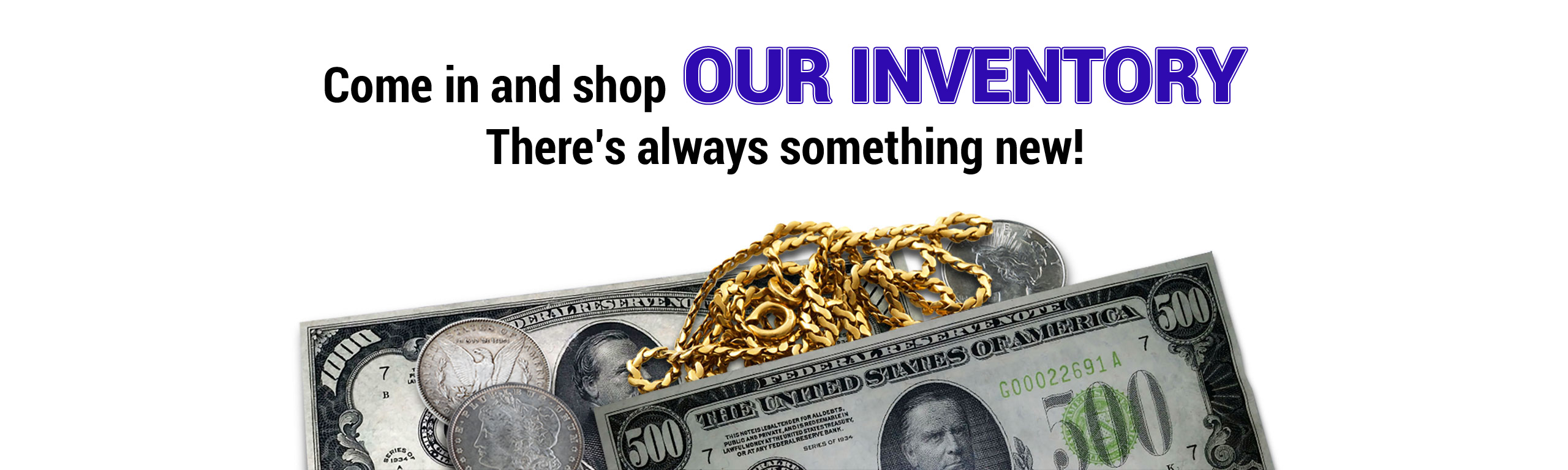 Come in and Shop Our Inventory